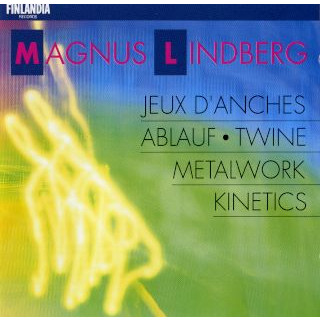 Lindberg:Metal Work; Ablauf; Twine; Kinetics; Jeux D'anches