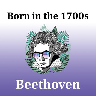 Born In The 1700s:Beethoven
