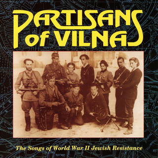 Partisans Of Vilna:The Songs Of World War II Jewish Resistance
