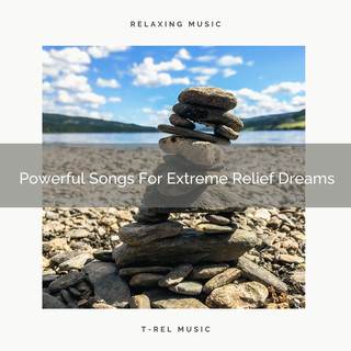 Powerful Songs For Extreme Relief Dreams