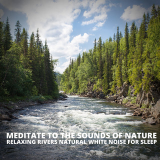 Relaxing Rivers Natural White Noise For Sleep