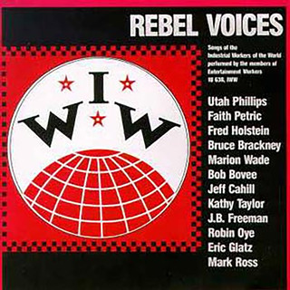 IWW Rebel Voices:Songs Of The Industrial Workers Of The World (Live / 1984)