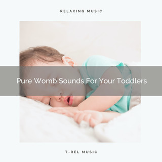 Pure Womb Sounds For Your Toddlers