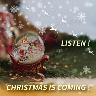 聽! 聖誕節來了! Listen! Christmas is coming!