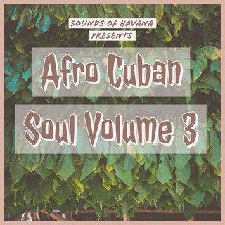 Sounds Of Havana:Afro Cuban Soul, Vol. 3