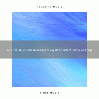 A Perfect Blue Noise Specially For Lay Down Instant Karma, And Nap