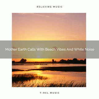 Mother Earth Calls With Beach Vibes And White Noise