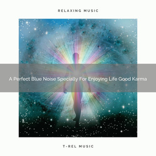 A Perfect Blue Noise Specially For Enjoying Life Good Karma