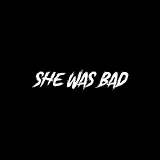 She Was Bad