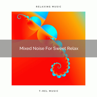 Mixed Noise For Sweet Relax