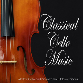 Classical Cello Music:Mellow Cello And Piano Famous Classic Pieces