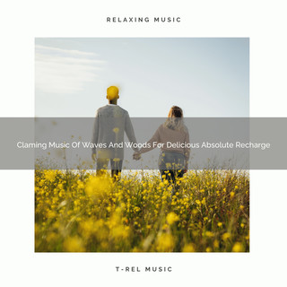 Claming Music Of Waves And Woods For Delicious Absolute Recharge