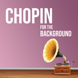 Chopin For The Background