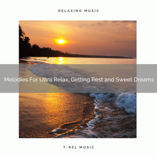 Melodies For Ultra Relax, Getting Rest And Sweet Dreams