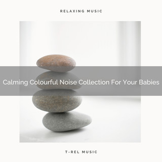 Calming Colourful Noise Collection For Your Babies
