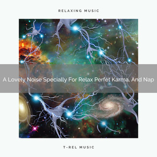 A Lovely Noise Specially For Relax Perfet Karma, And Nap