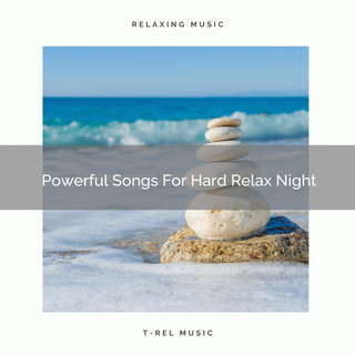Powerful Songs For Hard Relax Night