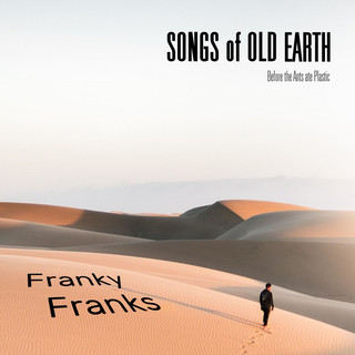 Songs Of Old Earth (Before The Ants Ate Plastic)