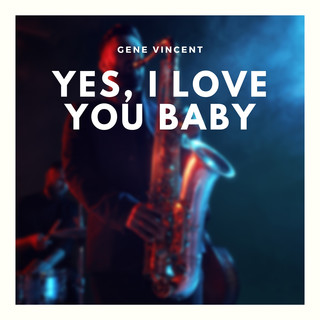 Yes, I Love You Baby