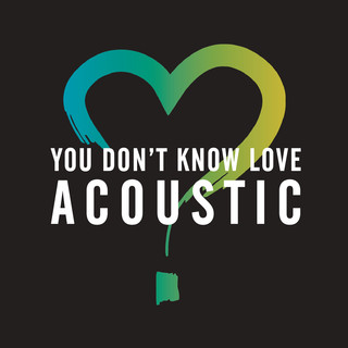 You Don\'t Know Love (Acoustic)