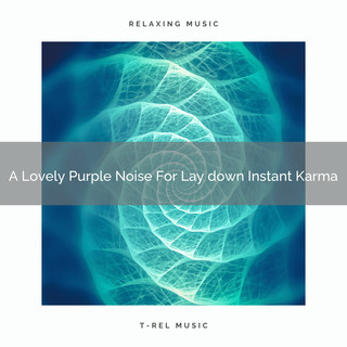 A Lovely Purple Noise For Lay Down Instant Karma