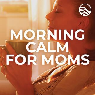 Morning Calm For Moms