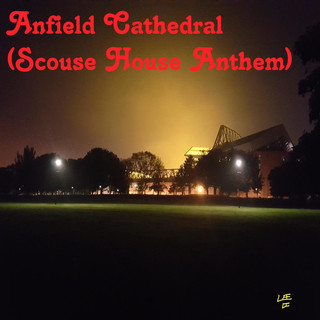 Anfield Cathedral (Scouse House Anthem)