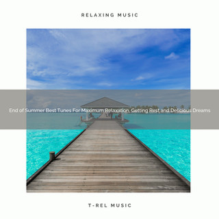 End Of Summer Best Tunes For Maximum Relaxation, Getting Rest And Delicious Dreams
