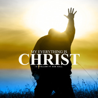 My Everything Is Christ