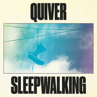 Quiver / Sleepwalking