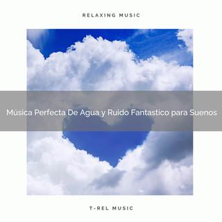 Música Perfecta De Agua Y Ruido Fantastico Para Suenos