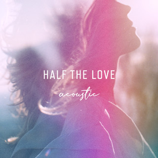 Half The Love (Acoustic)