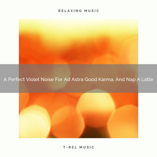 A Perfect Violet Noise For Ad Astra Good Karma, And Nap A Latte