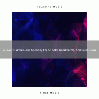 A Lovely Purple Noise Specially For Ad Astra Good Karma, And Calm Down