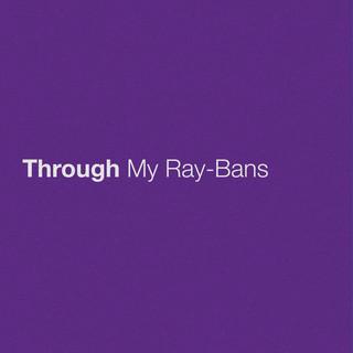 Through My Ray - Bans