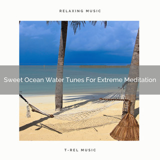 Sweet Ocean Water Tunes For Extreme Meditation