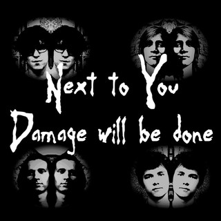 Next To You \\ Damage Will Be Done
