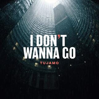 I Don\'t Wanna Go