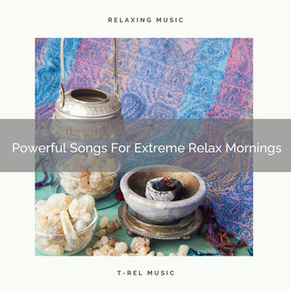 Powerful Songs For Extreme Relax Mornings