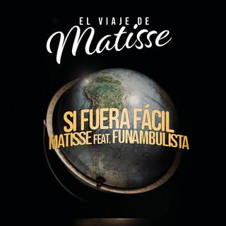 Si Fuera Fácil (El Viaje De Matisse)