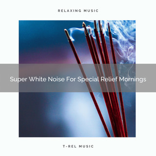 Super White Noise For Special Relief Mornings
