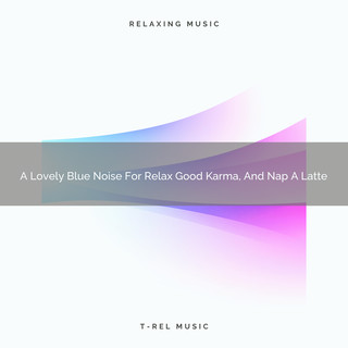 A Lovely Blue Noise For Relax Good Karma, And Nap A Latte