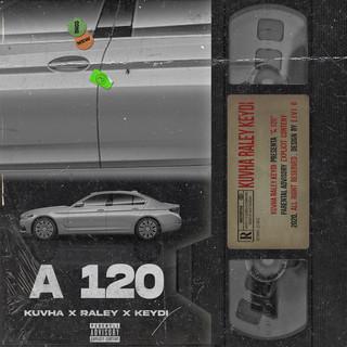 A 120 (Feat. Kuvha & Raley)