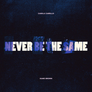 Never Be the Same (feat. Kane Brown)