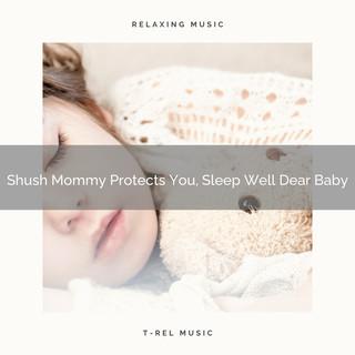 Shush Mommy Protects You, Sleep Well Dear Baby
