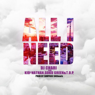 All I Need (feat. Kid Nathan, Goku Green & T.O.P.)