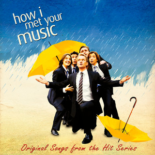 How I Met Your Music (Original Songs From The Hit Series \