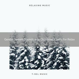 Gentle Stream Sounds And Christmas Carols For Relax