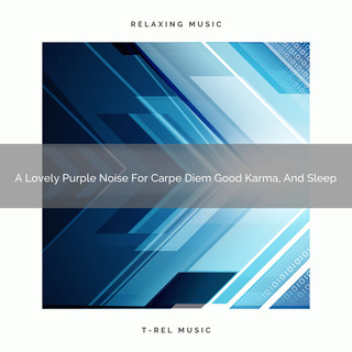 A Lovely Purple Noise For Carpe Diem Good Karma, And Sleep