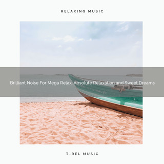 Brilliant Noise For Mega Relax, Absolute Relaxation And Sweet Dreams